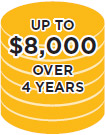 UP TO $8,000 OVER 4 YEARS